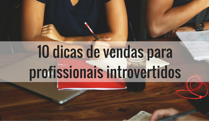 10 dicas de vendas para profissionais introvertidos
